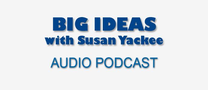 Big-Ideas-w-Susan-Yackee-podcast-no-pic